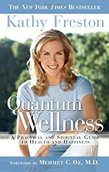 Quantum Wellness: A Practical and Spiritual Guide to Health and Happiness by Kathy Freston (2008-05-20)