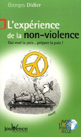 L'expérience de la non-violence : Qui veut la paix prépare la paix !
