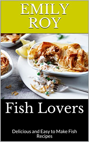 Fish Lovers: Delicious and Easy to Make Fish Recipes (English Edition) por Emily  Roy