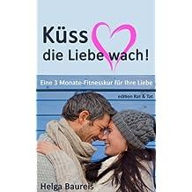Küss die Liebe wach! Eine 3 Monate-Fitnesskur für Ihre Liebe
