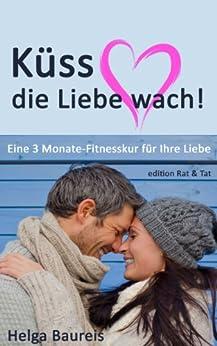 Küss die Liebe wach! Eine 3 Monate-Fitnesskur für Ihre Liebe von [Baureis, Helga]