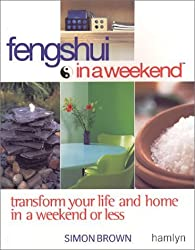 Feng Shui In A Weekend: Transform Your Life and Home in a Weekend or Less by Simon G. Brown (2002-04-01)