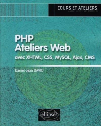 PHP Ateliers Web avec XHTML, CSS, MySQL, Ajax, CMS