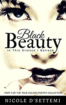 Black Beauty: In This Silence, I Believe (True Colors, Pt. 2) (English Edition) di [D'Settēmi, Nicole]