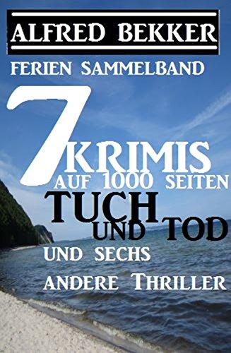 Sammelband 7 Krimis: Tuch und Tod und sechs andere Thriller auf 1000 Seiten