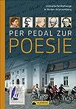 Per Pedal zur Poesie. Literarische Radwege in Baden-Württemberg. 11 interessante Radtouren auf den Spuren der Dichter und Denker, mit ausführlichen Wegbeschreibungen und informativen Tourenkarten.