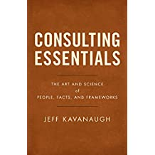 Consulting Essentials: The Art and Science of People, Facts, and Frameworks (English Edition)