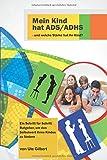 Mein Kind hat ADS/ADHS -  und welche Stärke hat Ihr Kind?: Ein Schritt für Schritt Ratgeber, um den Selbstwert Ihres Kindes zu fördern