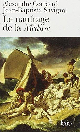 Le naufrage de la Méduse: Relation du naufrage de la frégate la Méduse