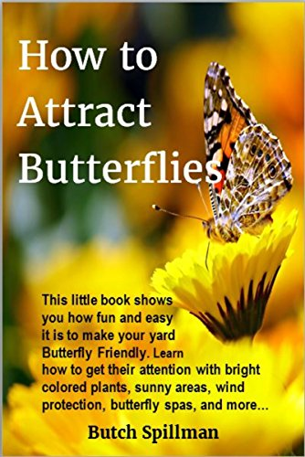 How to Attract Butterflies: It's fun and easy to make your yard Butterfly Friendly. Learn how to get their attention with bright colored plants, sunny ... butterfly spas, and more... (English Edition)