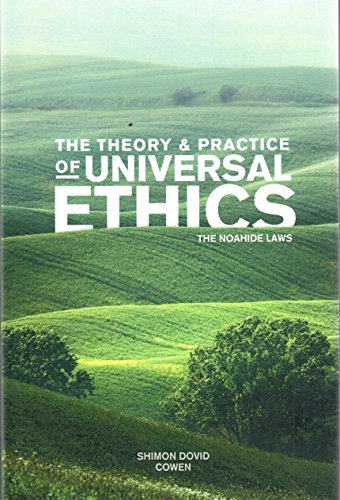 The Theory and Practice of Universal Ethics: The Noahide Laws por Shimon Dovid Cowen