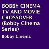 Bobby Cinema TV and Movie Crossover