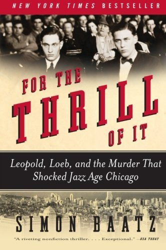 For the Thrill of It: Leopold, Loeb, and the Murder That Shocked Jazz Age Chicago by Simon Baatz (2009-04-28)