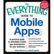 [The Everything Guide to Mobile Apps: A Practical Guide to Affordable Mobile App Development for Your Business Learn How to Make an App Get Discovered in the App Store Create a Successful Marketing Strategy Connect with Customers and Boost Business] (By: Peggy Anne Salz) [published: March, 2013]