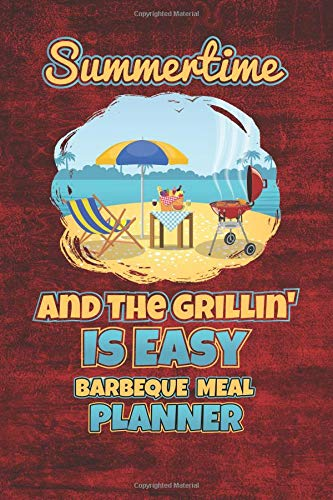 Preisvergleich Produktbild Summertime And The Grillin' Is Easy Barbeque Meal Planner: 110 Page with Cherry Red Background Custom Blank Planning Organizer with Grocery Shopping ... Prep Notebook (Grill'em All Gifts,  Band 3)
