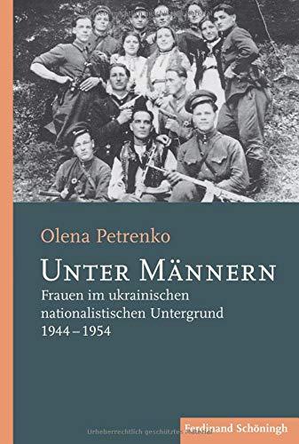 Unter Männern: Frauen im ukrainischen nationalistischen Untergrund 1944-1954