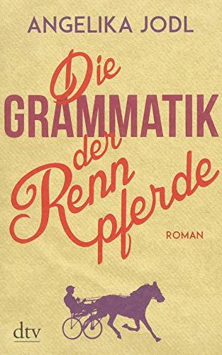 Die Grammatik der Rennpferde: Roman