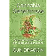 Cannabis Geheimnisse: Das Wissen der Yogis und Schamanen