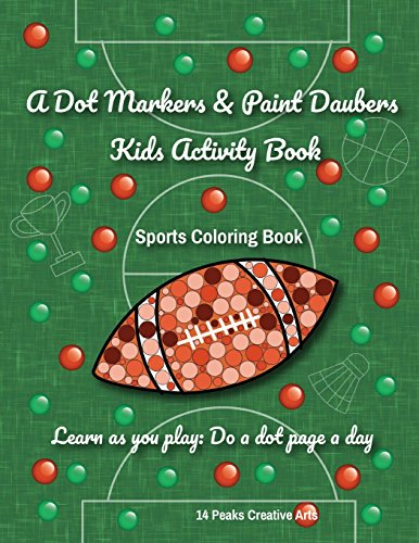 A Dot Markers & Paint Daubers Kids Activity Book: Sports Coloring Book: Learn as you play: Do a dot page a day por 14 Peaks Creative Arts