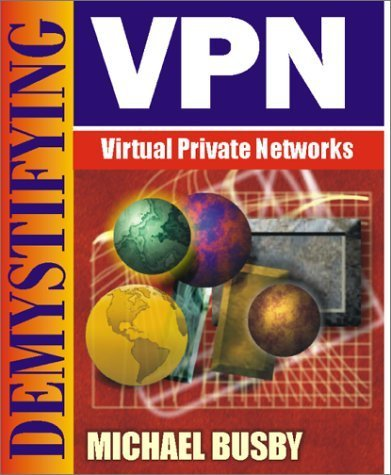Demystifying Virtual Private Networks by Busby, Mike (2000) Paperback