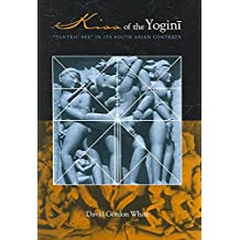 """[Kiss of the Yogini: """"Tantric Sex"""" in Its South Asian Contexts] (By: David Gordon White) [published: August, 2006]"""