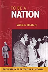 To Be a Nation: The History of Seychelles, 1920-1976