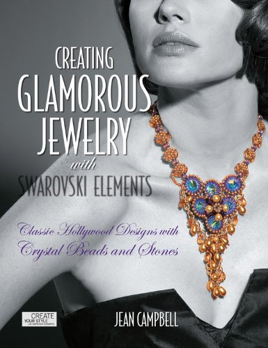 Creating Glamorous Jewelry with Swarovski Elements: Classic Hollywood Designs with Crystal Beads and Stones by Jean Campbell (November 01,2010)