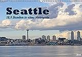 Seattle - 12,5 Stunden in einer Metropole (Wandkalender 2018 DIN A3 quer): Eindrücke, Erlebnisse und Entdeckungen einer Weltstadt an nur einem Tag ... [Apr 17, 2017] Thiem-Eberitsch, Jana