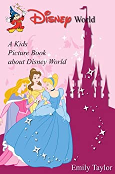 Children's Book About Disney: A Kids Picture Book About Disney With Photos and Fun Facts (English Edition) par [Taylor, Emily]