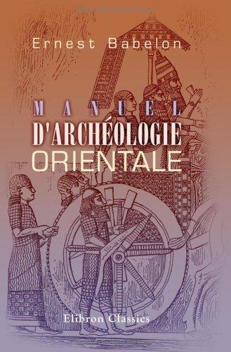 Manuel d'archéologie orientale: Chaldée - Assyrie - Perse - Syrie - Judée - Phénicie - Carthage par Ernest Babelon