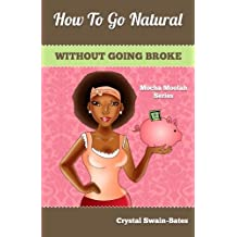 How to Go Natural Without Going Broke by Crystal Swain-Bates (2013-03-14)
