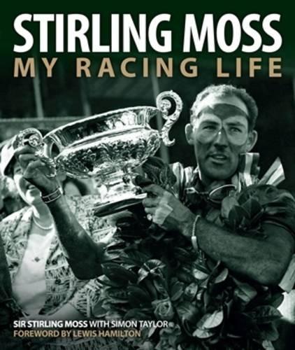 Stirling Moss: My Racing Life por Sir Stirling Moss, Simon Taylor