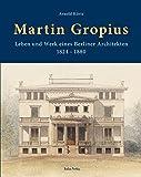 Martin Gropius: Leben und Werk eines Berliner Architekten (1824–1880)