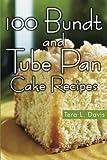 100 Bundt and Tube Pan Cake Recipes by Tera L. Davis (2013-06-01)