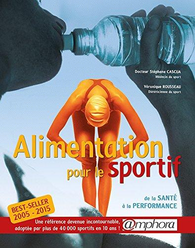 Alimentation pour le sportif : De la santé à la performance par Stéphane Cascua