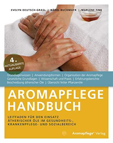 Aromapflege Handbuch, Leitfaden für den Einsatz ätherischer Öle im Gesundheits-, Krankenpflege- und Sozialbereich