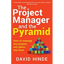 The Project Manager and the Pyramid: How to Manage Any Project, Any Place, Any Time (English Edition)
