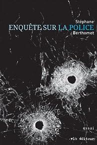 Enquête sur la police par Stéphane Berthomet