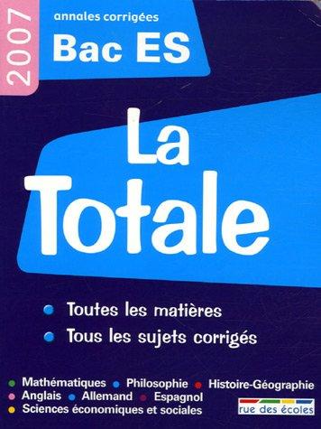 La Totale Bac ES 2007 : Annales corrigées