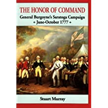 The Honor of Command: General Burgoynne's Saratoga Campaign