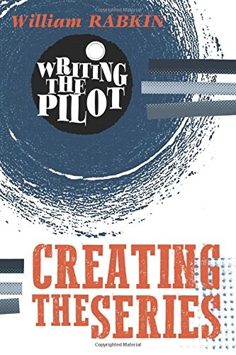 Writing the Pilot: Creating the Series: Volume 2