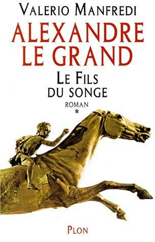 Alexandre le Grand, Tome 1 : Le fils du songe par Valerio Manfredi
