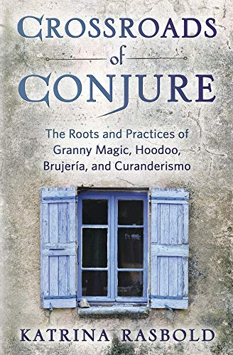 Crossroads of Conjure: The Roots and Practices of Granny Magic, Hoodoo, Brujería, and Curanderismo (English Edition)