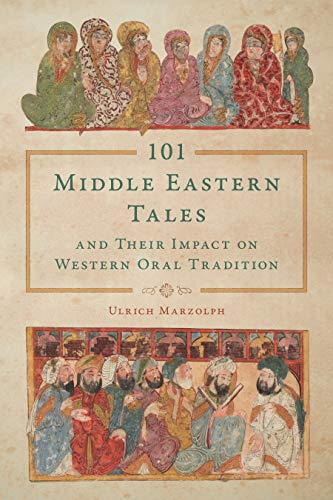 101 Middle Eastern Tales and Their Impact on Western Oral Tradition (Series in Fairy-Tale Studies) (English Edition)