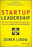 Startup Leadership: How Savvy Entrepreneurs Turn Their Ideas into Successful Enterprises by Derek Lidow (8-Apr-2014) Hardcover