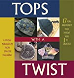 Best Interweave Magazines - Tops with A Twist: 17 Fun and Funky Review