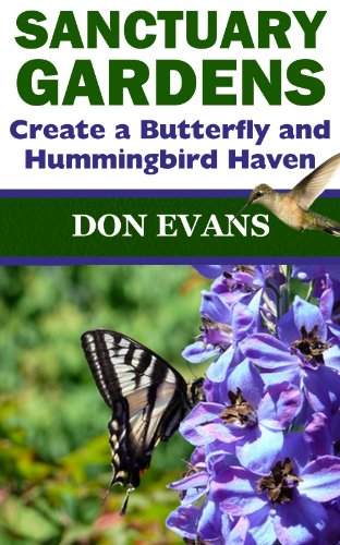 Sanctuary Gardens - Create a Butterfly and Hummingbird Haven (Gardening with Don Book 1) (English Edition) -