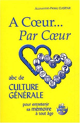 A coeur... Par Coeur : ABC de culture générale p...