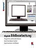 Digitale Bildbearbeitung: Programme und Grundfunktionen. Gute Fotos besser machen. Experimentieren mit Effekten