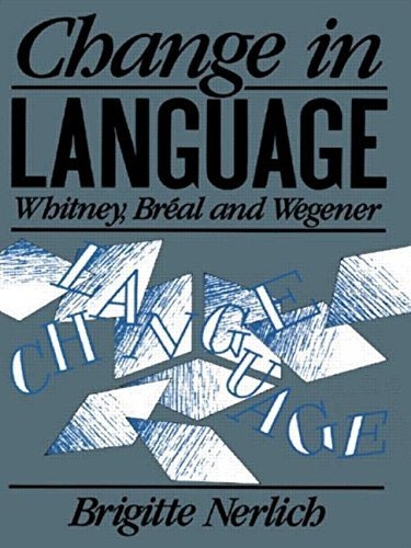 Change in Language: Whitney, Breal and Wegener (History of Linguistic Thought) by Brigitte Nerlich (1990-01-25)